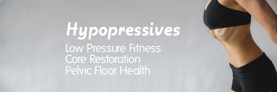 hypopressives, low pressure fitness, pelvic floor health, core restoration